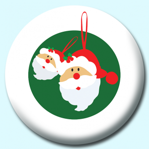 Personalised Badge: 75mm Santa Claus Christmas Ornament Button Badge. Create your own custom badge - complete the form and we will create your personalised button badge for you.