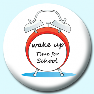 Personalised Badge: 25mm School Alarm Clock Button Badge. Create your own custom badge - complete the form and we will create your personalised button badge for you.
