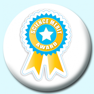 Personalised Badge: 75mm Science Merit Award Button Badge. Create your own custom badge - complete the form and we will create your personalised button badge for you.