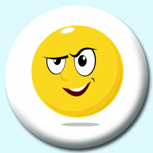 Personalised Badge: 58mm Smiley Face Cunning Expression Button Badge. Create your own custom badge - complete the form and we will create your personalised button badge for you.