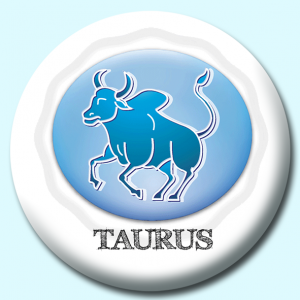 Personalised Badge: 38mm Taurus Button Badge. Create your own custom badge - complete the form and we will create your personalised button badge for you.
