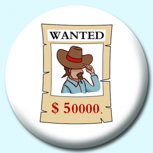Personalised Badge: 58mm Wanted Poster With Money Reward Button Badge. Create your own custom badge - complete the form and we will create your personalised button badge for you.