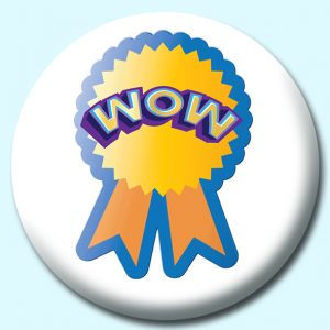 Personalised Badge: 58mm Wow Button Badge. Create your own custom badge - complete the form and we will create your personalised button badge for you.
