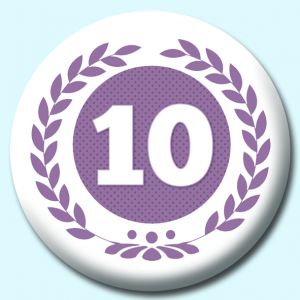Personalised Badge: 75mm Wreath Number 10 Button Badge. Create your own custom badge - complete the form and we will create your personalised button badge for you.