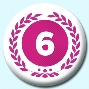 Personalised Badge: 75mm Wreath Number 6 Button Badge. Create your own custom badge - complete the form and we will create your personalised button badge for you.