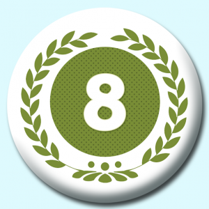 Personalised Badge: 38mm Wreath Number 8 Button Badge. Create your own custom badge - complete the form and we will create your personalised button badge for you.